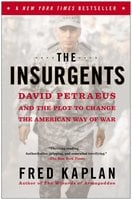 The Insurgents: David Petraeus and the Plot to Change the American Way of War - Fred Kaplan