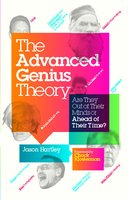 The Advanced Genius Theory: Are They Out of Their Minds or Ahead of Their Time? - Jason Hartley