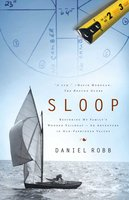 Sloop: Restoring My Family's Wooden Sailboat – An Adventure in Old-Fashioned Values - Daniel Robb