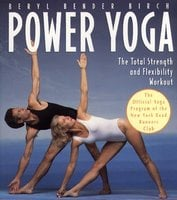 Power Yoga: The Total Strength and Flexibility Workout - Beryl Bender Birch