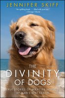 The Divinity of Dogs: True Stories of Miracles Inspired by Man's Best Friend - Jennifer Skiff