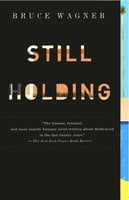 Still Holding - Bruce Wagner