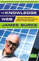The Knowledge Web: From Electronic Agents to Stonehenge and Back – And Other Journeys Through Knowledge - James Burke