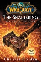 World of Warcraft: The Shattering: Prelude to Cataclysm - Christie Golden