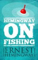 Hemingway on Fishing - Ernest Hemingway