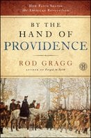 By the Hand of Providence: How Faith Shaped the American Revolution - Rod Gragg