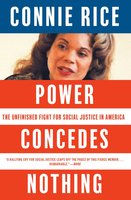 Power Concedes Nothing: One Woman's Quest for Social Justice in America, from the Courtroom to the Kill Zones - Connie Rice