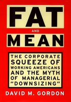 Fat and Mean: The Corporate Squeeze of Working Americans and the - David M. Gordon