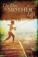 The Day My Mother Left - James Prosek