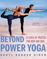 Beyond Power Yoga: 8 Levels of Practice for Body and Soul - Beryl Bender Birch
