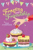 Frosting and Friendship - Lisa Schroeder
