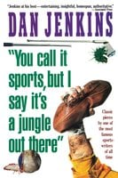"""""""YOU CALL IT SPORTS, BUT I SAY IT'S A JUNGLE OUT THERE!"""" - Dan Jenkins"""