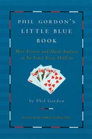 Phil Gordon's Little Blue Book: More Lessons and Hand Analysis in No Limit Texas Hold'em - Phil Gordon