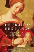 The Fruit of Her Hands: The Story of Shira of Ashkenaz - Michelle Cameron