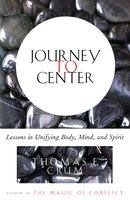 Journey to Center: Lessons in Unifying Body, Mind, and Spirit - Thomas Crum