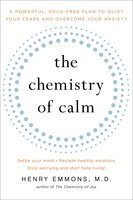 The Chemistry of Calm: A Powerful, Drug-Free Plan to Quiet Your Fears and Overcome Your Anxiety - Henry Emmons