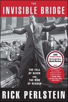 The Invisible Bridge: The Fall of Nixon and the Rise of Reagan - Rick Perlstein