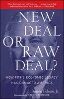 New Deal or Raw Deal?: How FDR's Economic Legacy Has Damaged America - Burton W. Folsom