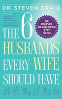 The 6 Husbands Every Wife Should Have: How Couples Who Change Together Stay Together - Dr. Steven Craig