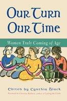 Our Turn Our Time: Women Truly Coming of Age - Christina Baldwin