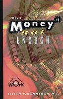 When Money Is Not Enough: Fulfillment in Work - Eileen R. Hannegan
