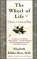 The Wheel of Life - Elisabeth Kübler-Ross