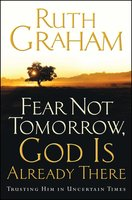 Fear Not Tomorrow, God Is Already There - Ruth Graham