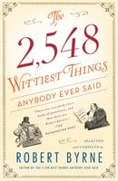 The 2,548 Wittiest Things Anybody Ever Said - Robert Byrne