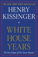 White House Years - Henry Kissinger