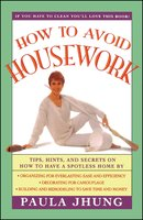 How to Avoid Housework: Tips, Hints and Secrets to Show You How to Have a - Paula Jhung