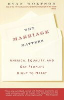 Why Marriage Matters: America, Equality, and Gay People's Right to Marry - Evan Wolfson