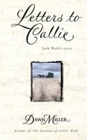 Letters to Callie: Jack Wade's Story - Dawn Miller