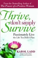 Thrive, Don't Simply Survive: Passionately Live the Life You Didn't Plan - Karol Ladd