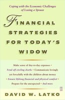 Financial Strategies for Today's Widow: Coping with the Economic Challenges of Losing a Spouse - David Latko