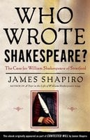 Who Wrote Shakespeare?: The Case for William Shakespeare of Stratford - James Shapiro