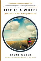 Life Is a Wheel: Memoirs of a Bike-Riding Obituarist - Bruce Weber