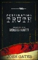 Destination Truth: Memoirs of a Monster Hunter - Josh Gates