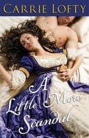 A Little More Scandal - Carrie Lofty