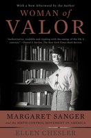 Woman of Valor: Margaret Sanger and the Birth Control Movement in America - Ellen Chesler