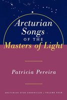 Arcturian Songs Of The Masters Of Light - Patricia Pereira