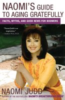Naomi's Guide to Aging Gratefully: Facts, Myths, and Good News for Boomers - Naomi Judd