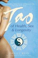 The Tao Of Health, Sex And Longevity - Daniel Reid
