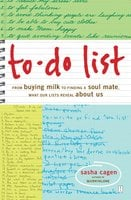 To-Do List: From Buying Milk to Finding a Soul Mate, What Our Lists Reveal About Us - Sasha Cagen
