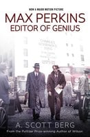 Max Perkins: Editor of Genius - A. Scott Berg