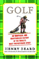 Golf: An Unofficial and Unauthorized History of the World's Most Preposterous Sport - Henry Beard