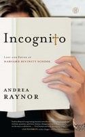 Incognito: Lost and Found at Harvard Divinity School - Andrea Raynor