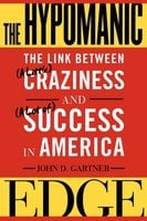 The Hypomanic Edge: The Link Between (A Little) Craziness and (A Lot of) Success in America - John D. Gartner
