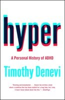 Hyper: A Personal History of ADHD - Timothy Denevi