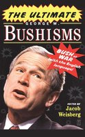 The Ultimate George W. Bushisms: Bush at War (with the English Language) - Jacob Weisberg