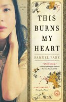 This Burns My Heart - Samuel Park